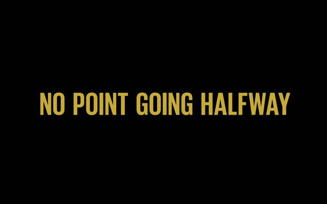 No Point Going Halfway